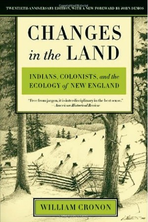 Reading books Changes in the Land: Indians, Colonists, and the Ecology of New England