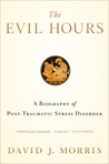 The Evil Hours: A Biography of Post-Traumatic Stress Disorder