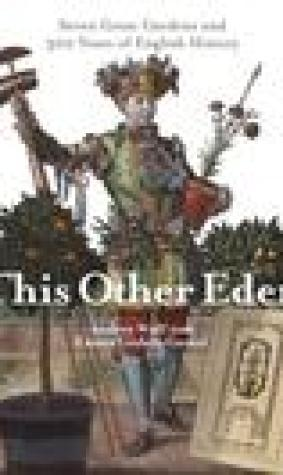 This Other Eden: Seven Great Gardens and Three Hundred Years of English History