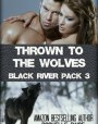 Thrown to the Wolves (Black River Pack #3; Fated Mates #3)