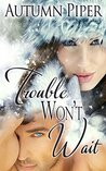 Trouble Won't Wait (Love-n-Trouble)