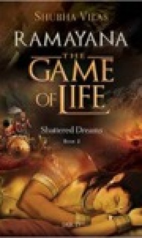 Shattered Dreams (Ramayana: the Game of Life, #2)
