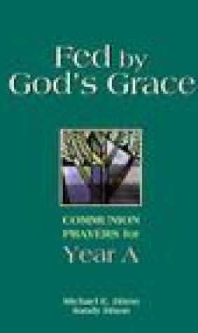Fed by God's Grace: Communion Prayers for Year A