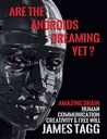 Are the Androids Dreaming Yet? Amazing Brain. Human Communication, Creativity and Free Will.