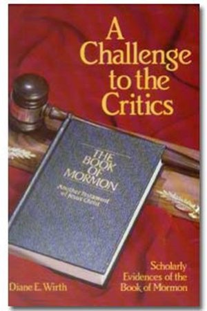 A Challenge to the Critics: Scholarly Evidences of the Book of Mormon pdf books