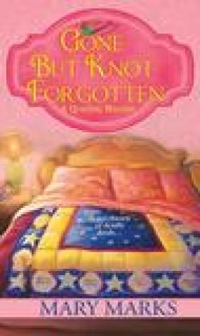 Gone But Knot Forgotten (A Quilting Mystery, #3)