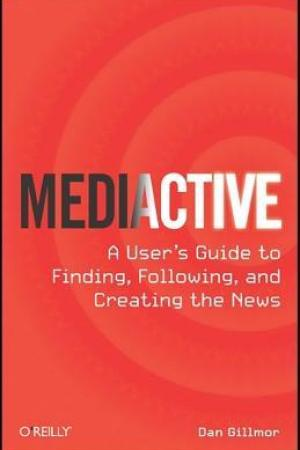 Reading books Mediactive: A User's Guide to Finding, Following, and Creating the News
