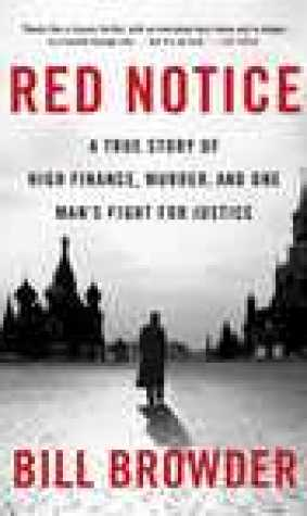Red Notice: A True Story of High Finance, Murder, and One Mans Fight for Justice