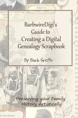Reading books BarbwireDigi's Guide to Creating a Digital Genealogy Scrapbook: Preserving your Family History Artistically
