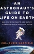 Download An Astronaut's Guide to Life on Earth: What Going to Space Taught Me About Ingenuity, Determination, and Being Prepared for Anything books