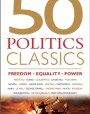 50 Politics Classics: Freedom Equality Power: Mind-Changing, World-Changing Ideas from Fifty Landmark Books