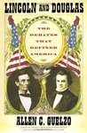 Lincoln and Douglas: The Debates That Defined America