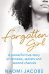 Forgotten Girl: A Powerful True Story of Amnesia, Secrets and Second Chances