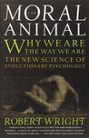 The Moral Animal: Why We Are the Way We Are: The New Science of Evolutionary Psychology