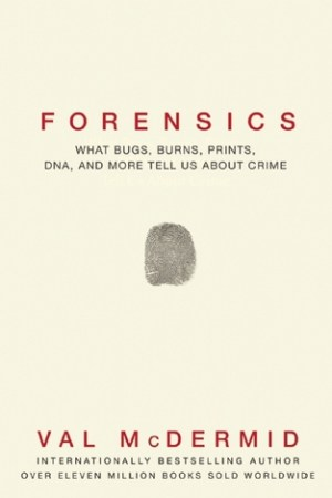 Reading books Forensics: What Bugs, Burns, Prints, DNA and More Tell Us About Crime