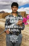 Farewell Kabul - from Afghanistan to a More Dangerous World