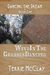 Wind in the Grasses Dancing (Dancing the Dream, #1)