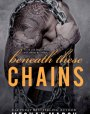 Beneath These Chains (Beneath, #3)