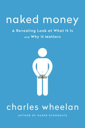 Reading books Naked Money: A Revealing Look at What It Is and Why It Matters