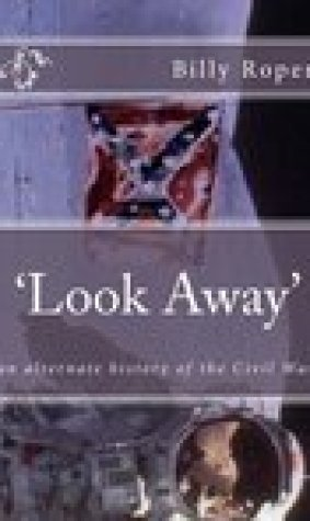 Look Away: An Alternate History of the Civil War