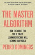 Download The Master Algorithm: How the Quest for the Ultimate Learning Machine Will Remake Our World books