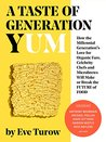 A Taste of Generation Yum: How the Millennial Generation's Love for Organic Fare, Celebrity Chefs and Microbrews Will Make or Break the Future of Food