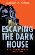 Download Escaping the Dark House: A Self Help Memoir of Depression books