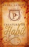 Creature of Habit: Book One