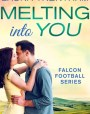 Melting into You (Falcon Football, #3)