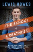 Download The School of Greatness: A Real-World Guide to Living Bigger, Loving Deeper, and Leaving a Legacy books