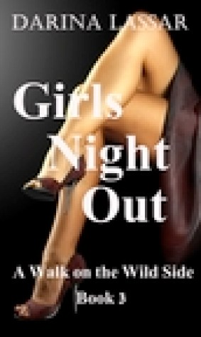 Girl's Night Out: A Walk on the Wild Side Series - Book 3