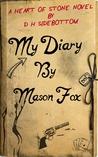 My Diary, by Mason Fox  (Heart of Stone #8; Nsc Industries, 12)