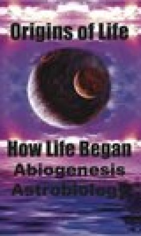 Origins of Life. How Life Began. Abiogenesis, Astrobiology