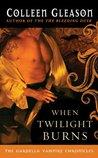 When Twilight Burns (The Gardella Vampire Hunters, #4)