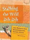 Stalking the Wild Dik-Dik: One Woman's Solo Misadventures Across Africa