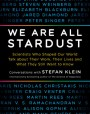 We Are All Stardust: Leading Scientists Talk About Their Work, Their Lives, and the Mysteries of Our Existence