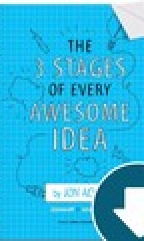 The Three Stages of Every Awesome Idea