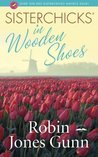 Sisterchicks in Wooden Shoes (Sisterchicks, #8)