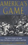 America's Game: The Epic Story of How Pro Football Captured a Nation