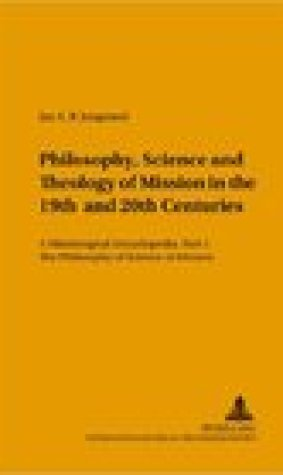 Philosophy, Science, and Theology of Mission in the 19th and 20th Centuries: A Missiological Encyclopedia- Part I: The Philosophy and Science of Mission