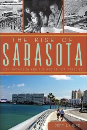 read online The Rise of Sarasota: Ken Thompson and the Rebirth of Paradise