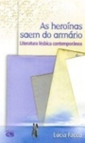 As heronas saem do armrio: literatura lsbica contempornea