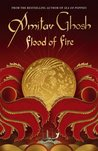 Flood of Fire (Ibis Trilogy, #3)