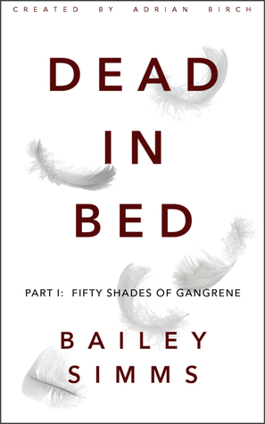 Dead in Bed: Fifty Shades of Gangrene (Dead in Bed #1)