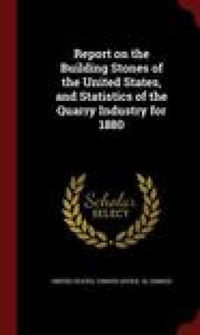 Report on the Building Stones of the United States, and Statistics of the Quarry Industry for 1880