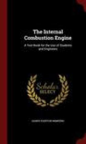 The Internal Combustion Engine: A Text-Book for the Use of Students and Engineers
