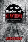 In the Shadow of St. Anthony: Being a Somewhat Detailed Account of the Coming of Age of Tommy Santalesa, the Neighborhood Wiseass.