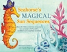 Seahorse's Magical Sun Sequences: How all children (and sea creatures) can use yoga to feel positive, confident and completely included