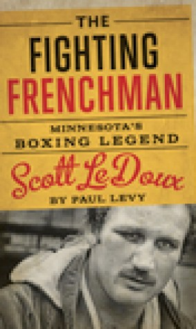 The Fighting Frenchman: Minnesota's Boxing Legend Scott Ledoux
