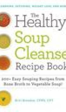 The Healthy Soup Cleanse Recipe Book: 200+ Easy Souping Recipes from Bone Broth to Vegetable Soup